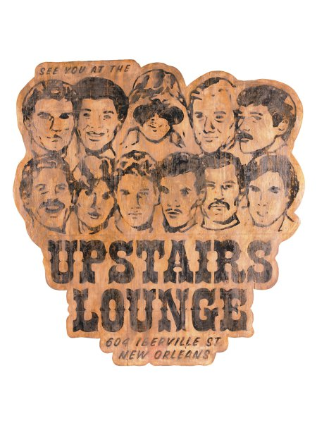 """A hand-painted recreation of the entrance sign to an actual 1970s New Orleans gay bar, The UpStairs Lounge. The work is painted in black on shaped, unpainted wood. The image shows two rows of anonymous male visages, one of whom is looking through binoculars, """"at the viewer.""""  The text reads """"See You At The UpStairs Lounge  604 Iberville St.  New Orleans"""""""
